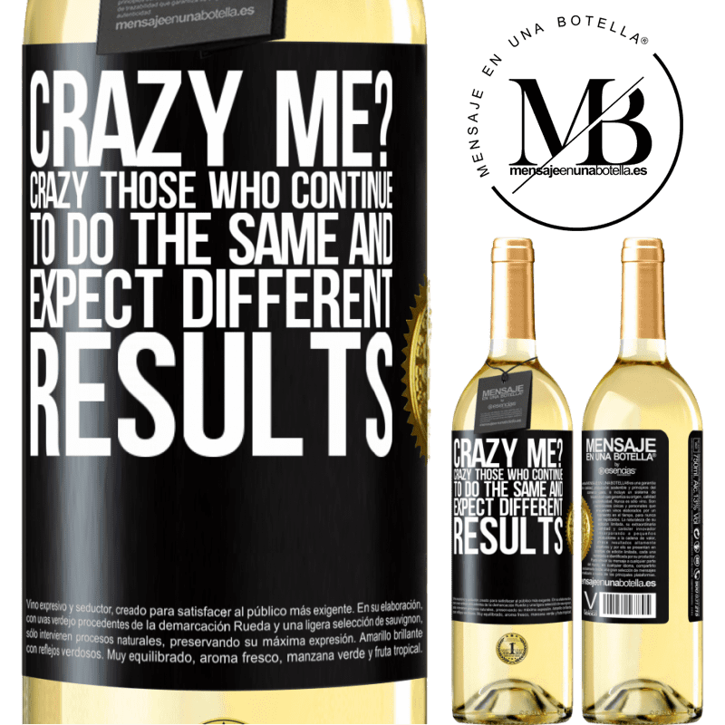 24,95 € Free Shipping   White Wine WHITE Edition crazy me? Crazy those who continue to do the same and expect different results Black Label. Customizable label Young wine Harvest 2020 Verdejo