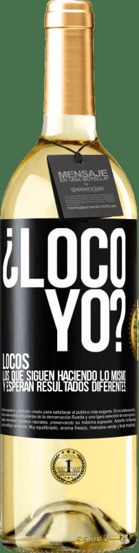 24,95 € Envío gratis | Vino Blanco Edición WHITE ¿Loco yo? Locos los que siguen haciendo lo mismo y esperan resultados diferentes Etiqueta Negra. Etiqueta personalizable Vino joven Cosecha 2020 Verdejo