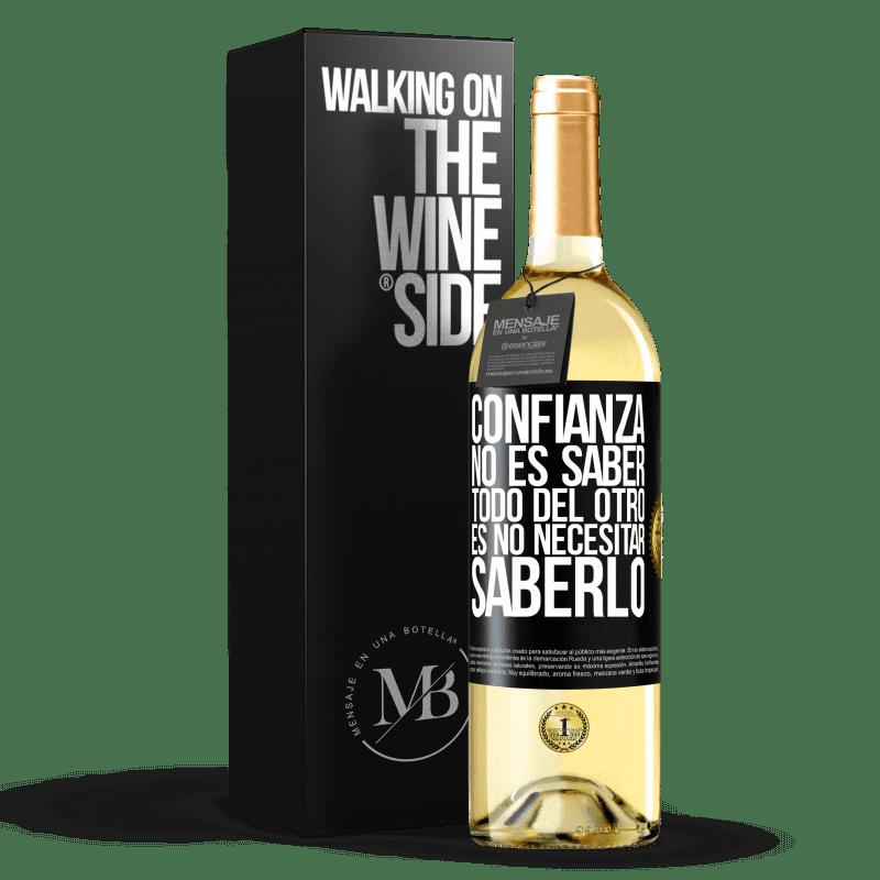 24,95 € Envío gratis   Vino Blanco Edición WHITE Confianza no es saber todo del otro. Es no necesitar saberlo Etiqueta Negra. Etiqueta personalizable Vino joven Cosecha 2020 Verdejo