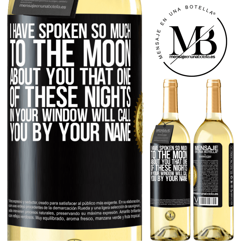 24,95 € Free Shipping | White Wine WHITE Edition I have spoken so much to the Moon about you that one of these nights in your window will call you by your name Black Label. Customizable label Young wine Harvest 2020 Verdejo