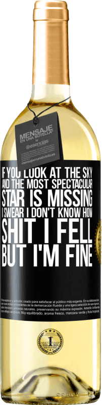 24,95 € Free Shipping | White Wine WHITE Edition If you look at the sky and the most spectacular star is missing, I swear I don't know how shit I fell, but I'm fine Black Label. Customizable label Young wine Harvest 2020 Verdejo