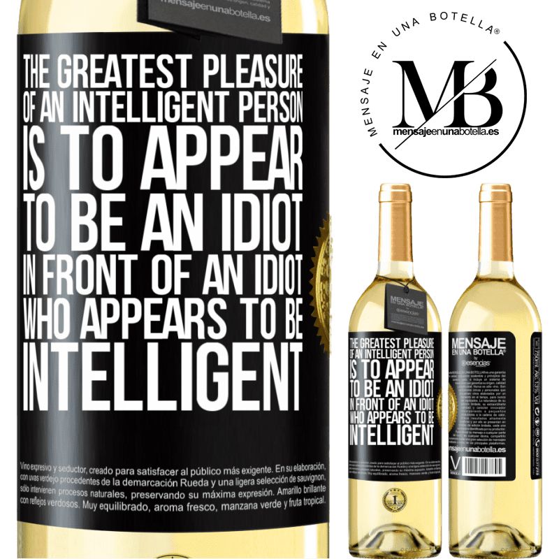 24,95 € Free Shipping   White Wine WHITE Edition The greatest pleasure of an intelligent person is to appear to be an idiot in front of an idiot who appears to be intelligent Black Label. Customizable label Young wine Harvest 2020 Verdejo