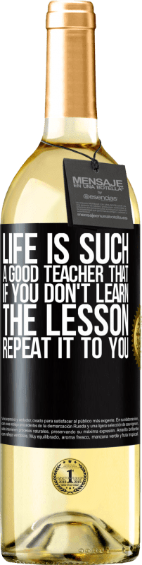 24,95 € Free Shipping | White Wine WHITE Edition Life is such a good teacher that if you don't learn the lesson, repeat it to you Black Label. Customizable label Young wine Harvest 2020 Verdejo