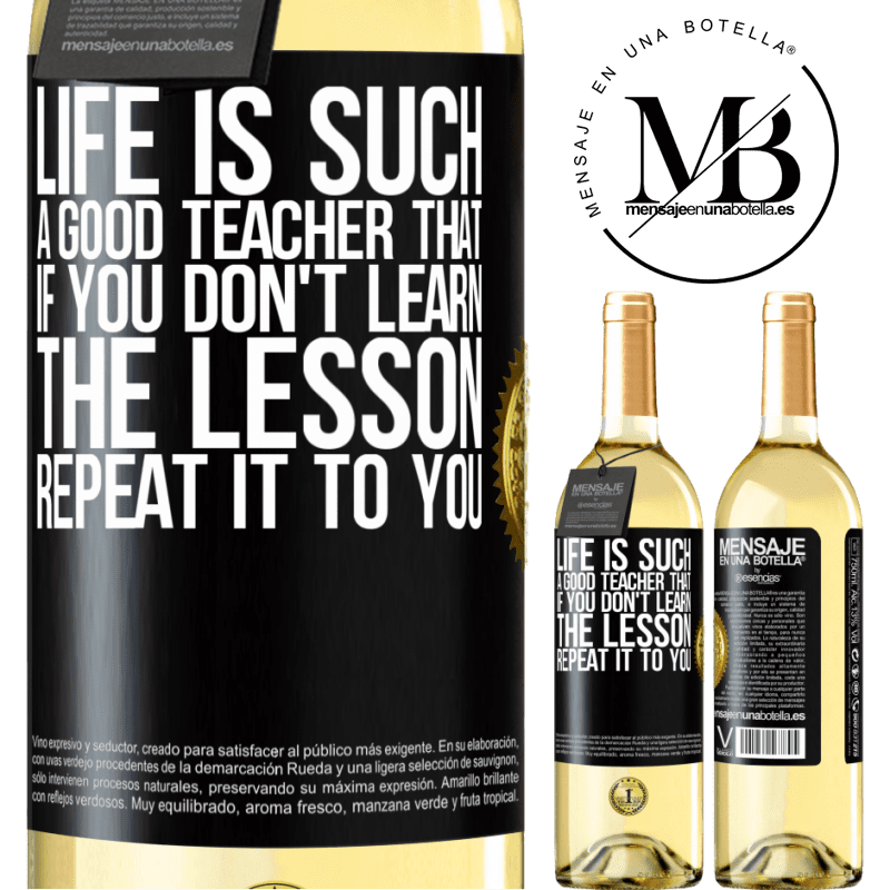 24,95 € Free Shipping   White Wine WHITE Edition Life is such a good teacher that if you don't learn the lesson, repeat it to you Black Label. Customizable label Young wine Harvest 2020 Verdejo