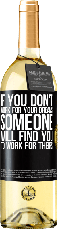 24,95 € Free Shipping | White Wine WHITE Edition If you don't work for your dreams, someone will find you to work for theirs Black Label. Customizable label Young wine Harvest 2020 Verdejo