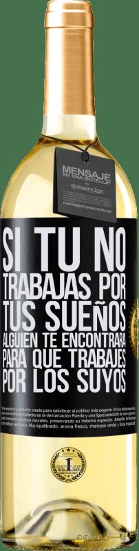 24,95 € Envío gratis | Vino Blanco Edición WHITE Si tú no trabajas por tus sueños, alguien te encontrará para que trabajes por los suyos Etiqueta Negra. Etiqueta personalizable Vino joven Cosecha 2020 Verdejo