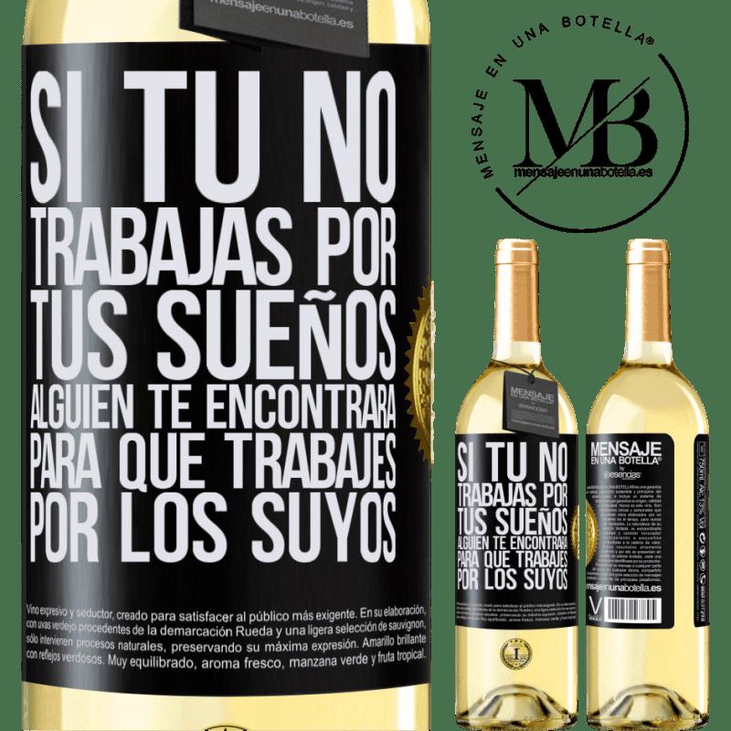 24,95 € Envoi gratuit | Vin blanc Édition WHITE Si vous ne travaillez pas pour vos rêves, quelqu'un vous trouvera pour travailler pour les leurs Étiquette Noire. Étiquette personnalisable Vin jeune Récolte 2020 Verdejo