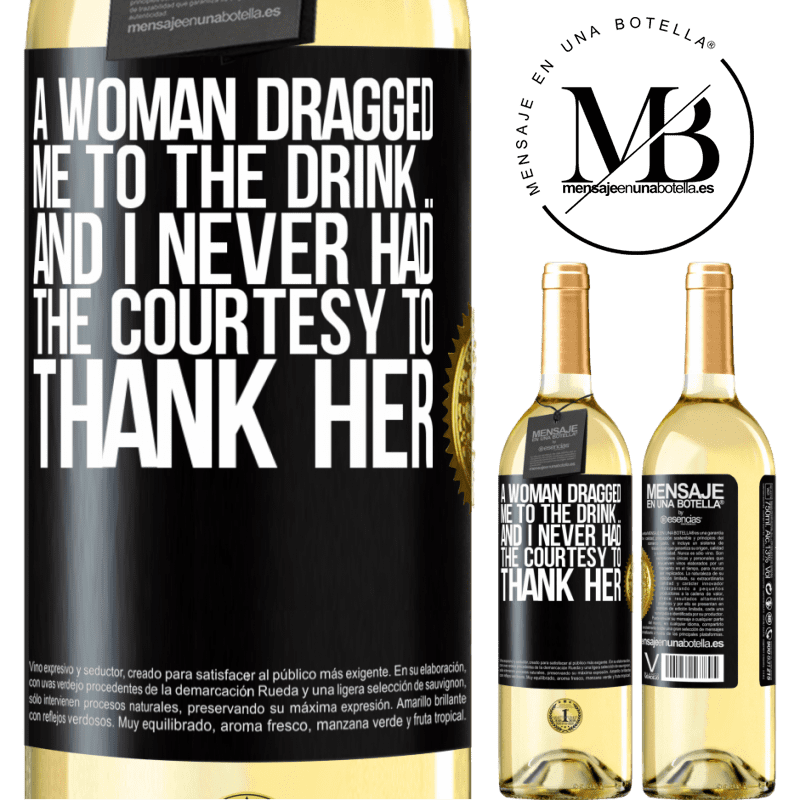 24,95 € Free Shipping   White Wine WHITE Edition A woman dragged me to the drink ... And I never had the courtesy to thank her Black Label. Customizable label Young wine Harvest 2020 Verdejo