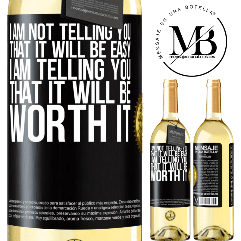 24,95 € Free Shipping   White Wine WHITE Edition I am not telling you that it will be easy, I am telling you that it will be worth it Black Label. Customizable label Young wine Harvest 2020 Verdejo