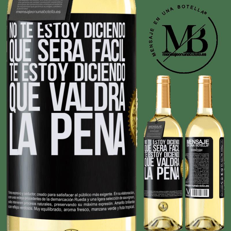 24,95 € Envío gratis   Vino Blanco Edición WHITE No te estoy diciendo que será fácil, te estoy diciendo que valdrá la pena Etiqueta Negra. Etiqueta personalizable Vino joven Cosecha 2020 Verdejo