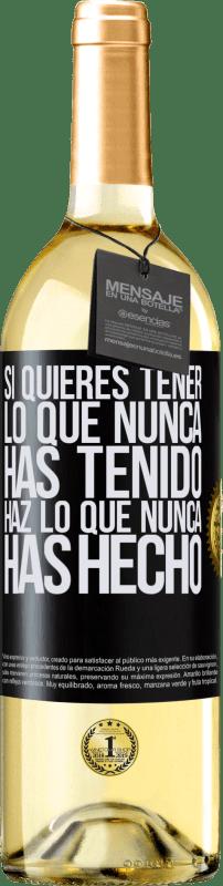 24,95 € Envío gratis | Vino Blanco Edición WHITE Si quieres tener lo que nunca has tenido, haz lo que nunca has hecho Etiqueta Negra. Etiqueta personalizable Vino joven Cosecha 2020 Verdejo
