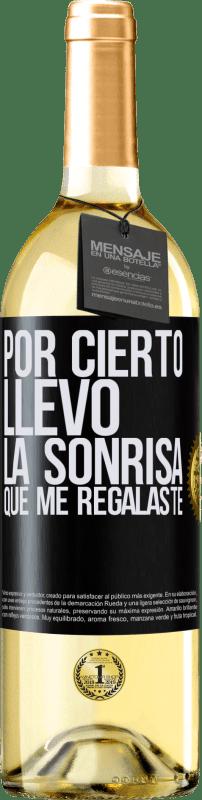 24,95 € Envío gratis | Vino Blanco Edición WHITE Por cierto, llevo la sonrisa que me regalaste Etiqueta Negra. Etiqueta personalizable Vino joven Cosecha 2020 Verdejo