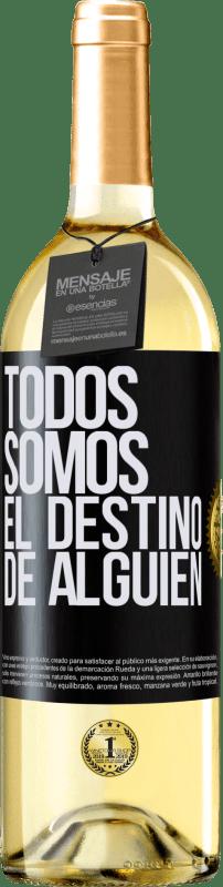 24,95 € Envío gratis | Vino Blanco Edición WHITE Todos somos el destino de alguien Etiqueta Negra. Etiqueta personalizable Vino joven Cosecha 2020 Verdejo
