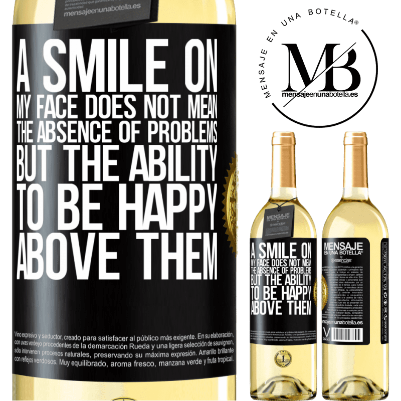 24,95 € Free Shipping   White Wine WHITE Edition A smile on my face does not mean the absence of problems, but the ability to be happy above them Black Label. Customizable label Young wine Harvest 2020 Verdejo