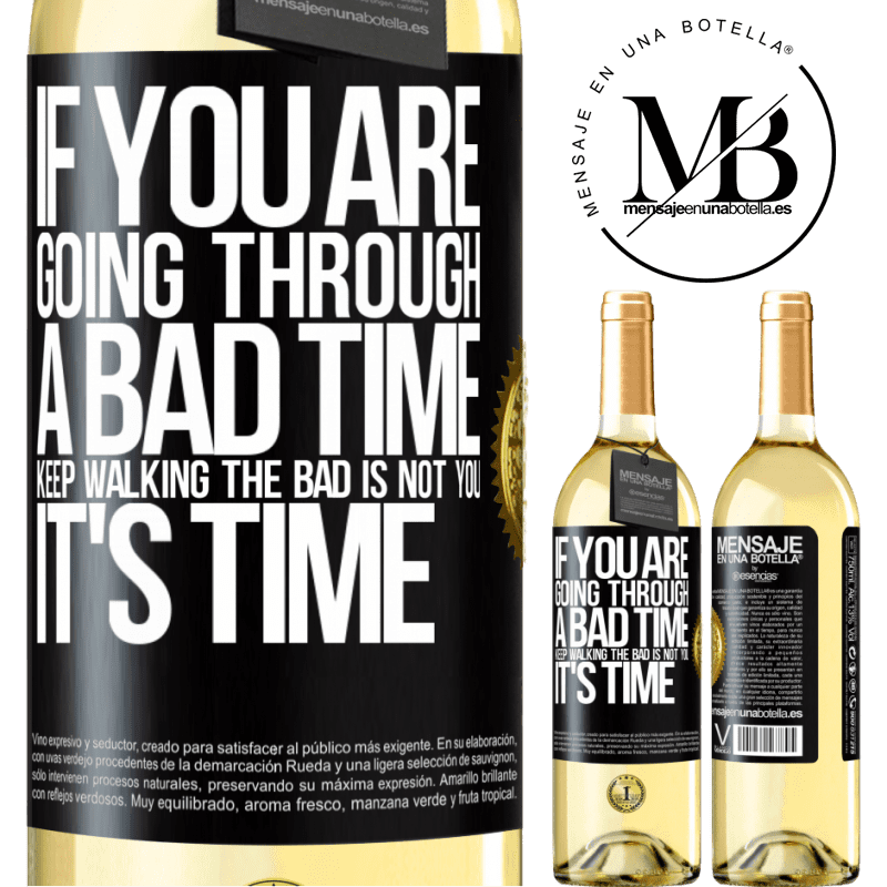 24,95 € Free Shipping | White Wine WHITE Edition If you are going through a bad time, keep walking. The bad is not you, it's time Black Label. Customizable label Young wine Harvest 2020 Verdejo