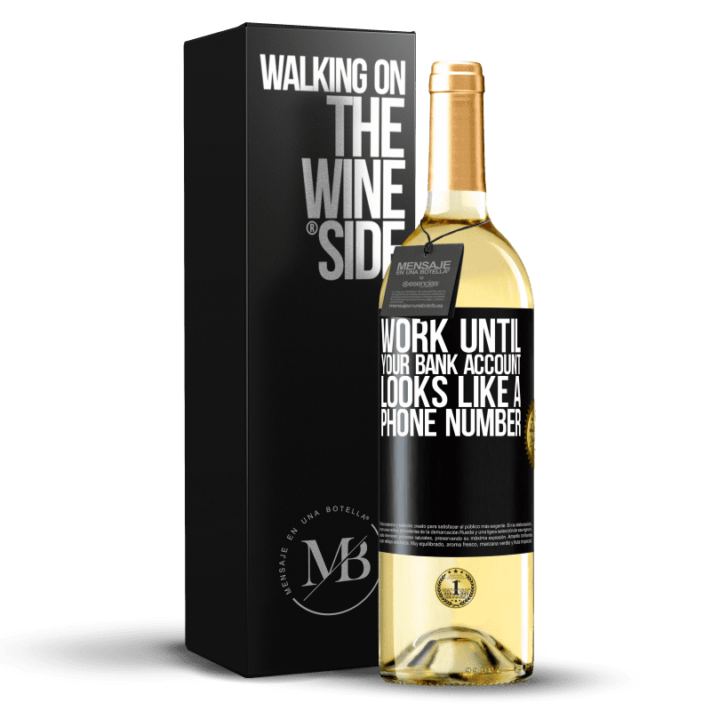 24,95 € Free Shipping   White Wine WHITE Edition Work until your bank account looks like a phone number Black Label. Customizable label Young wine Harvest 2020 Verdejo