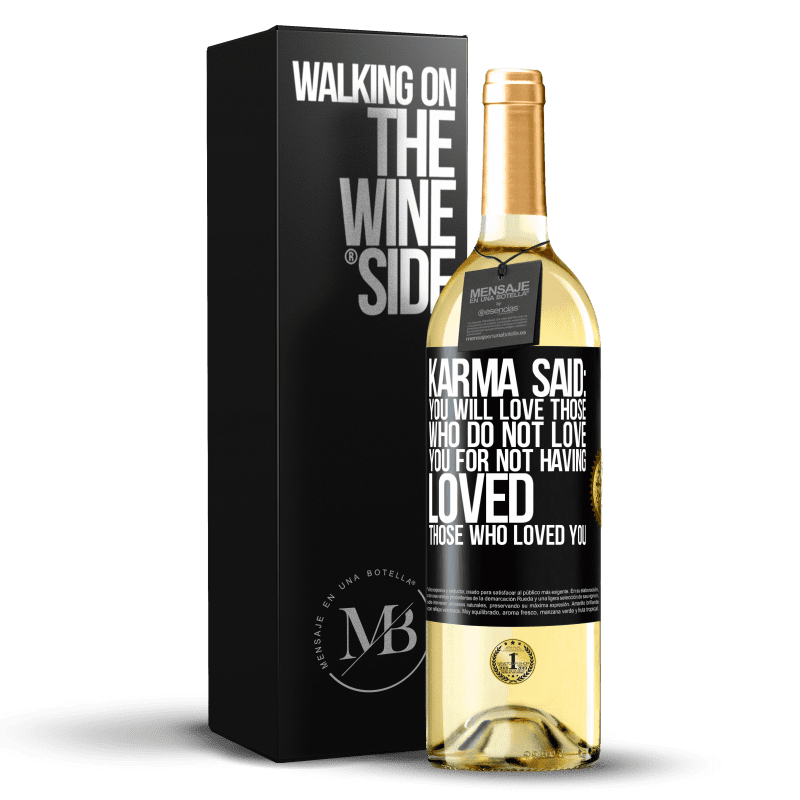 24,95 € Free Shipping | White Wine WHITE Edition Karma said: you will love those who do not love you for not having loved those who loved you Black Label. Customizable label Young wine Harvest 2020 Verdejo