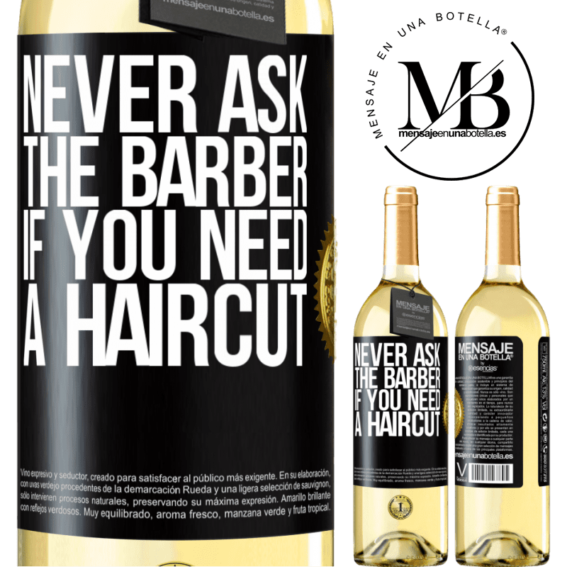 24,95 € Free Shipping   White Wine WHITE Edition Never ask the barber if you need a haircut Black Label. Customizable label Young wine Harvest 2020 Verdejo