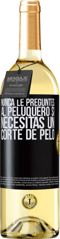 24,95 € Envío gratis   Vino Blanco Edición WHITE Nunca le preguntes al peluquero si necesitas un corte de pelo Etiqueta Negra. Etiqueta personalizable Vino joven Cosecha 2020 Verdejo