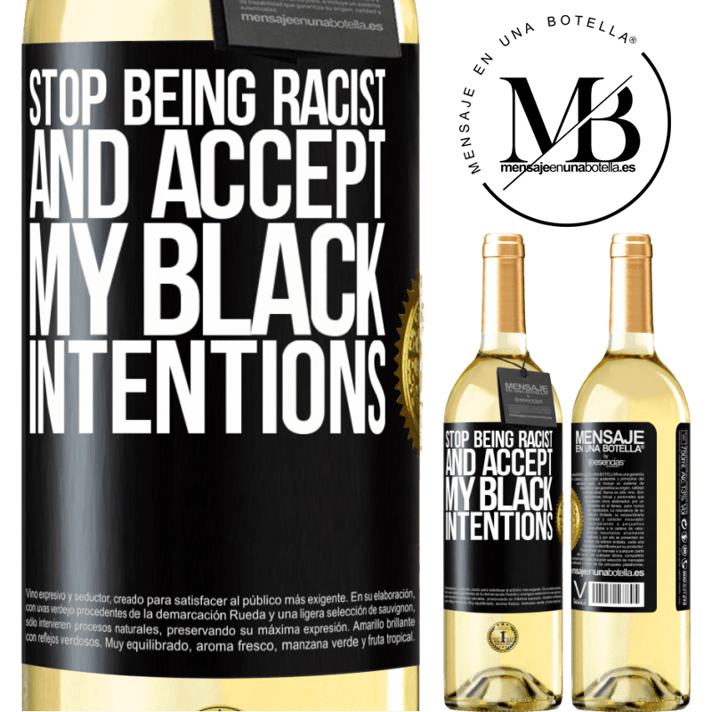 24,95 € Free Shipping | White Wine WHITE Edition Stop being racist and accept my black intentions Black Label. Customizable label Young wine Harvest 2020 Verdejo