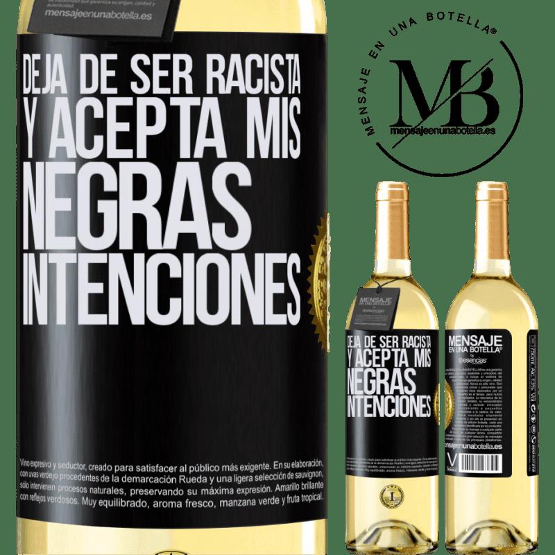 24,95 € Envío gratis | Vino Blanco Edición WHITE Deja de ser racista y acepta mis negras intenciones Etiqueta Negra. Etiqueta personalizable Vino joven Cosecha 2020 Verdejo