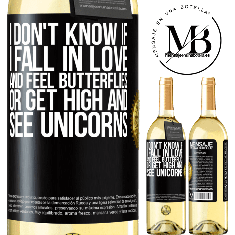 24,95 € Free Shipping | White Wine WHITE Edition I don't know if I fall in love and feel butterflies or get high and see unicorns Black Label. Customizable label Young wine Harvest 2020 Verdejo
