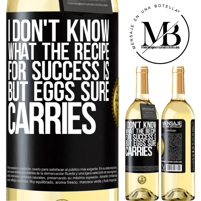 24,95 € Free Shipping | White Wine WHITE Edition I don't know what the recipe for success is. But eggs sure carries Black Label. Customizable label Young wine Harvest 2020 Verdejo