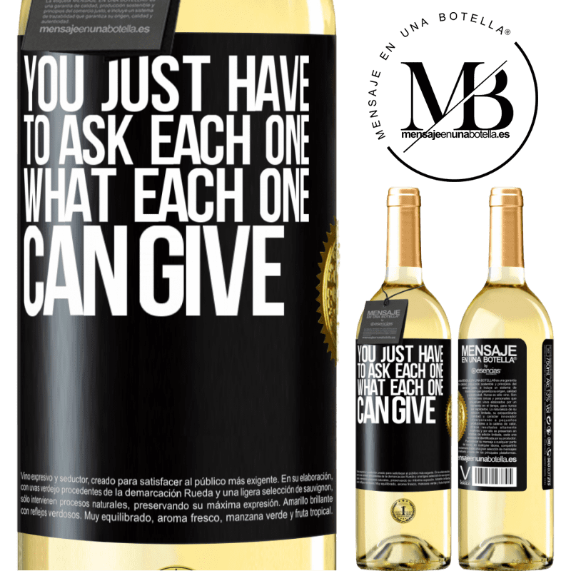 24,95 € Free Shipping | White Wine WHITE Edition You just have to ask each one, what each one can give Black Label. Customizable label Young wine Harvest 2020 Verdejo