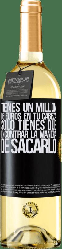 24,95 € Envío gratis | Vino Blanco Edición WHITE Tienes un millón de euros en tu cabeza. Sólo tienes que encontrar la manera de sacarlo Etiqueta Negra. Etiqueta personalizable Vino joven Cosecha 2020 Verdejo
