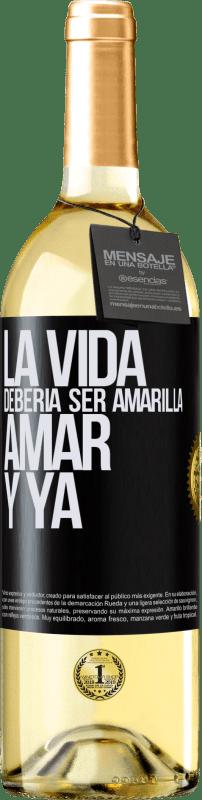 24,95 € Envío gratis | Vino Blanco Edición WHITE La vida debería ser amarilla. Amar y ya Etiqueta Negra. Etiqueta personalizable Vino joven Cosecha 2020 Verdejo