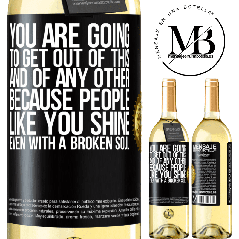 24,95 € Free Shipping | White Wine WHITE Edition You are going to get out of this, and of any other, because people like you shine even with a broken soul Black Label. Customizable label Young wine Harvest 2020 Verdejo