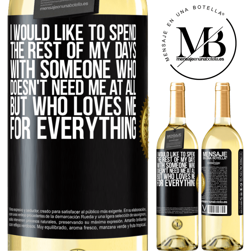 24,95 € Free Shipping   White Wine WHITE Edition I would like to spend the rest of my days with someone who doesn't need me at all, but who loves me for everything Black Label. Customizable label Young wine Harvest 2020 Verdejo