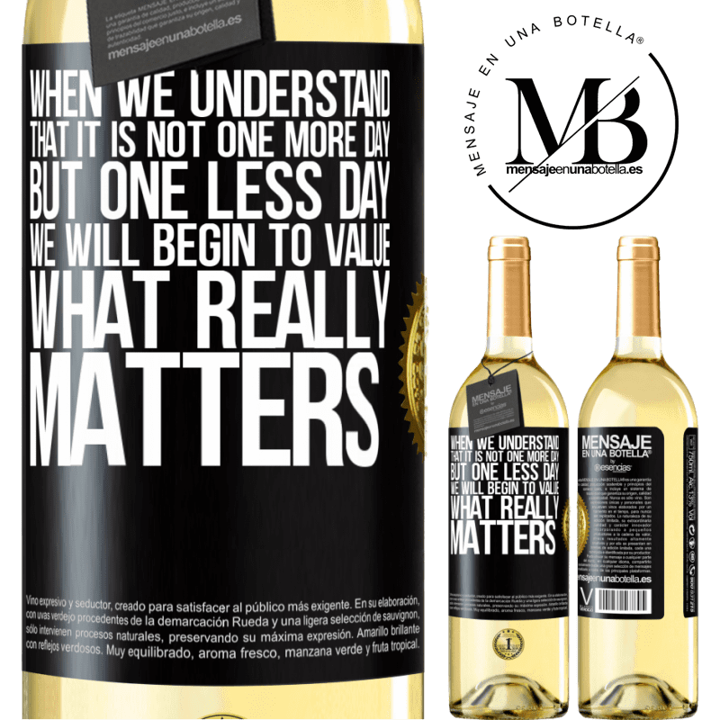 24,95 € Free Shipping | White Wine WHITE Edition When we understand that it is not one more day but one less day, we will begin to value what really matters Black Label. Customizable label Young wine Harvest 2020 Verdejo