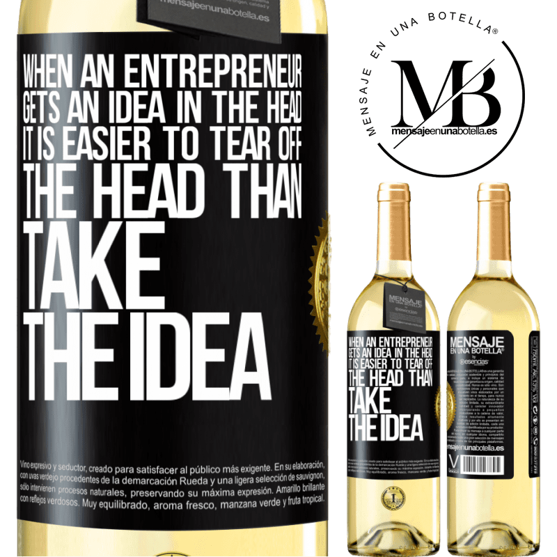 24,95 € Free Shipping | White Wine WHITE Edition When an entrepreneur gets an idea in the head, it is easier to tear off the head than take the idea Black Label. Customizable label Young wine Harvest 2020 Verdejo