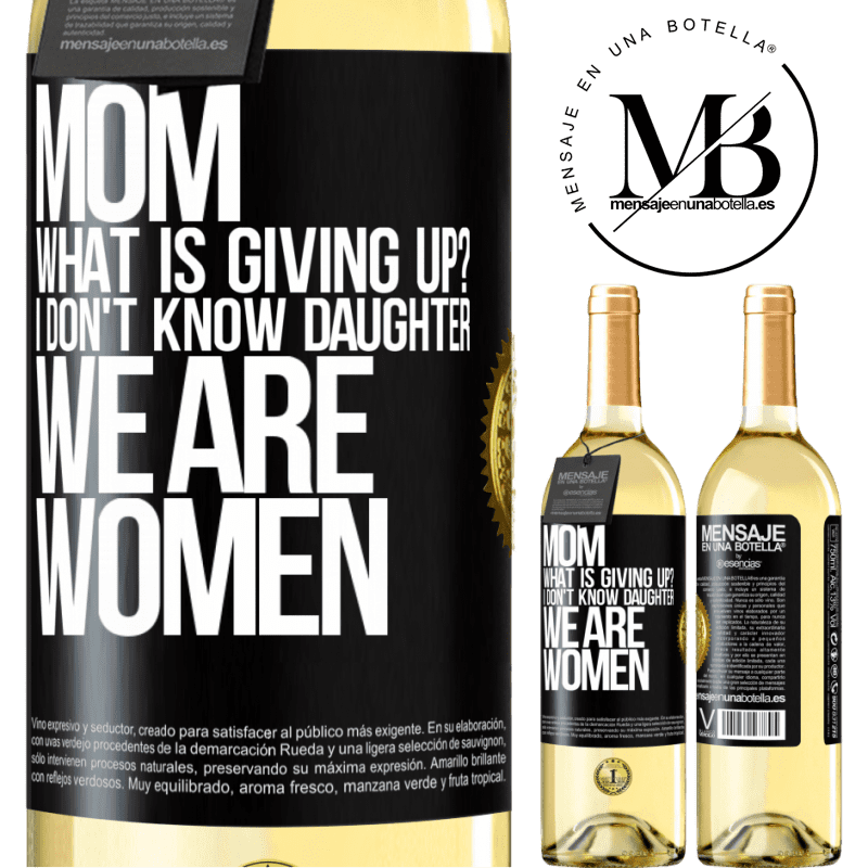 24,95 € Free Shipping | White Wine WHITE Edition Mom, what is giving up? I don't know daughter, we are women Black Label. Customizable label Young wine Harvest 2020 Verdejo