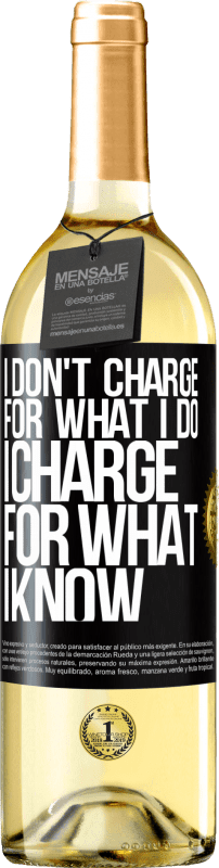 24,95 € Free Shipping | White Wine WHITE Edition I don't charge for what I do, I charge for what I know Black Label. Customizable label Young wine Harvest 2020 Verdejo