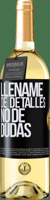 24,95 € Envío gratis | Vino Blanco Edición WHITE Lléname de detalles, no de dudas Etiqueta Negra. Etiqueta personalizable Vino joven Cosecha 2020 Verdejo