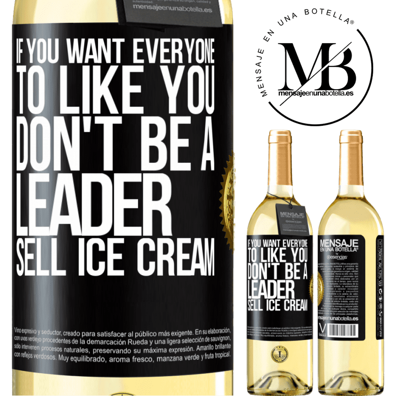24,95 € Free Shipping | White Wine WHITE Edition If you want everyone to like you, don't be a leader. Sell ice cream Black Label. Customizable label Young wine Harvest 2020 Verdejo