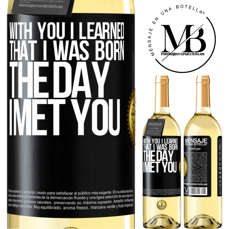 24,95 € Free Shipping   White Wine WHITE Edition With you I learned that I was born the day I met you Black Label. Customizable label Young wine Harvest 2020 Verdejo