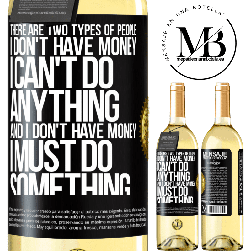 24,95 € Free Shipping   White Wine WHITE Edition There are two types of people. I don't have money, I can't do anything and I don't have money, I must do something Black Label. Customizable label Young wine Harvest 2020 Verdejo