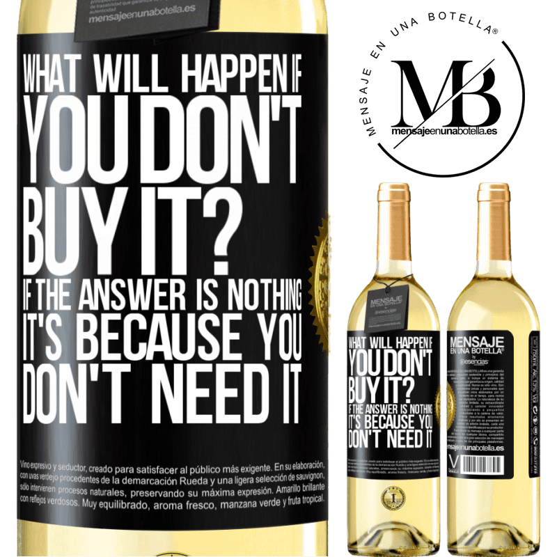 24,95 € Free Shipping | White Wine WHITE Edition what will happen if you don't buy it? If the answer is nothing, it's because you don't need it Black Label. Customizable label Young wine Harvest 2020 Verdejo