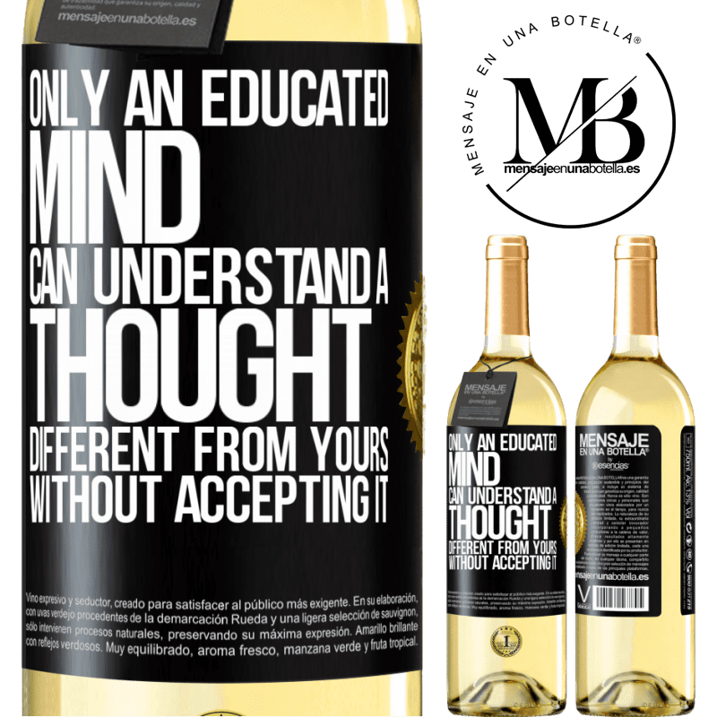 24,95 € Free Shipping | White Wine WHITE Edition Only an educated mind can understand a thought different from yours without accepting it Black Label. Customizable label Young wine Harvest 2020 Verdejo