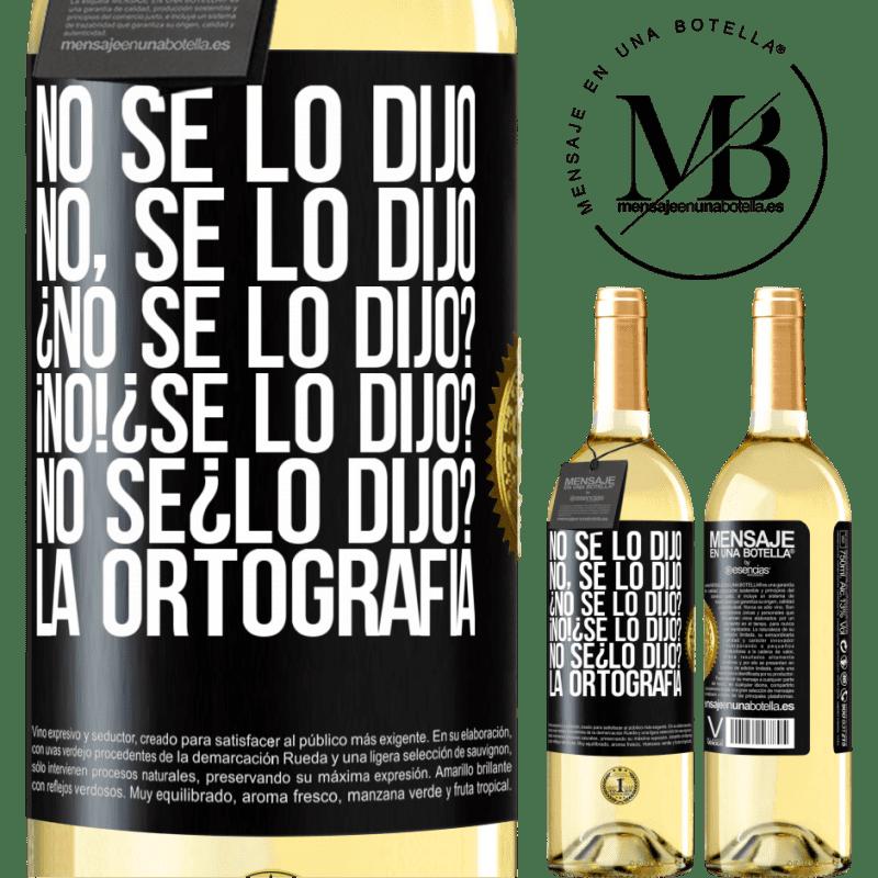 24,95 € Free Shipping | White Wine WHITE Edition No se lo dijo. No, se lo dijo. ¿No se lo dijo? ¡No! ¿Se lo dijo? No sé ¿lo dijo? La ortografía Black Label. Customizable label Young wine Harvest 2020 Verdejo
