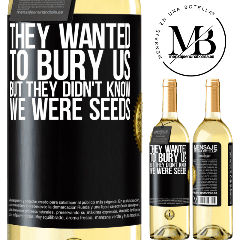 24,95 € Free Shipping | White Wine WHITE Edition They wanted to bury us. But they didn't know we were seeds Black Label. Customizable label Young wine Harvest 2020 Verdejo