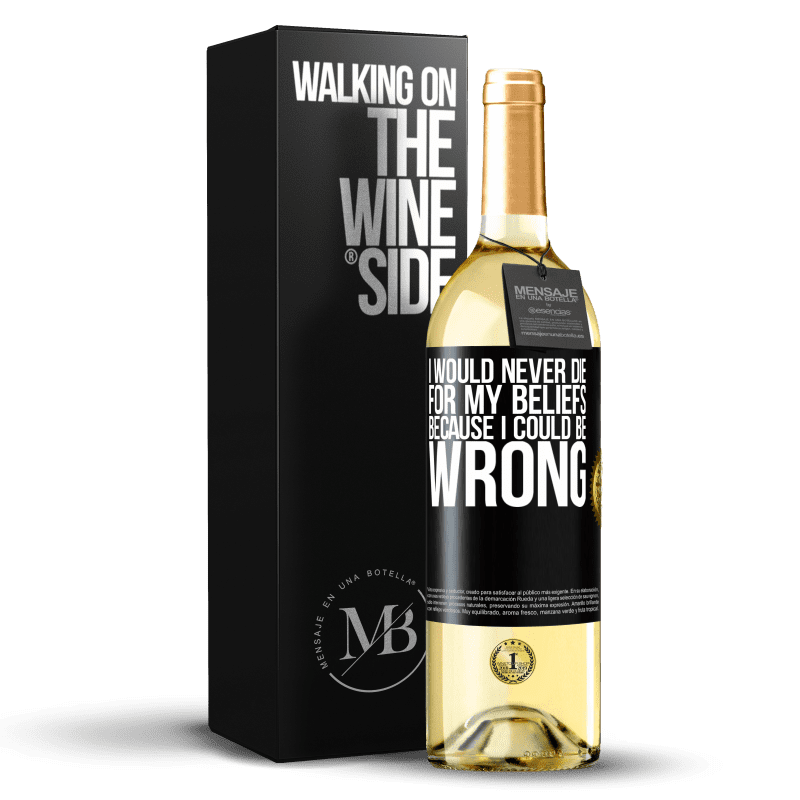24,95 € Free Shipping | White Wine WHITE Edition I would never die for my beliefs because I could be wrong Black Label. Customizable label Young wine Harvest 2020 Verdejo