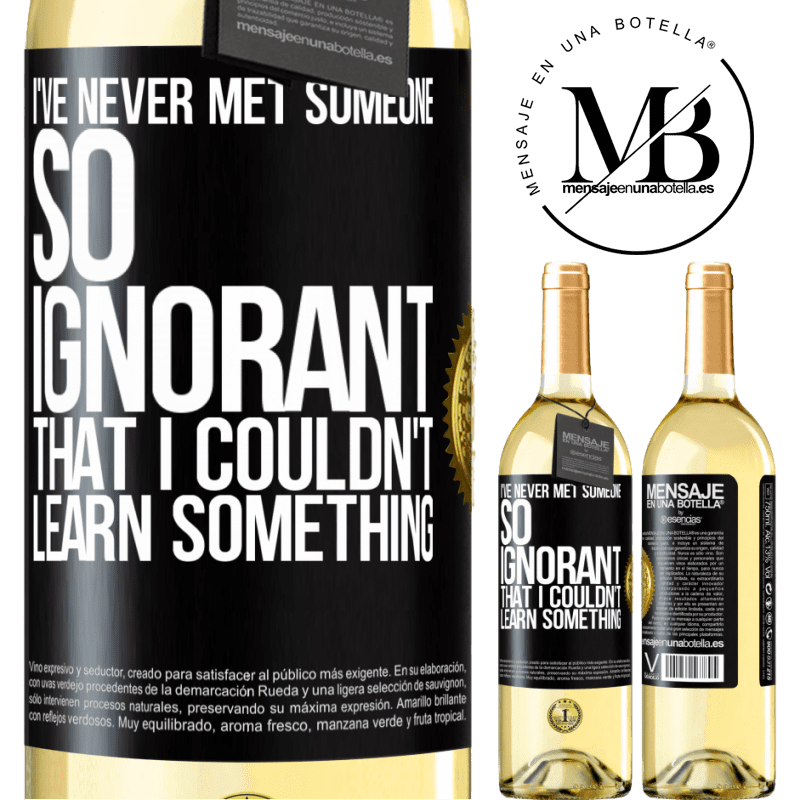 24,95 € Free Shipping   White Wine WHITE Edition I've never met someone so ignorant that I couldn't learn something Black Label. Customizable label Young wine Harvest 2020 Verdejo