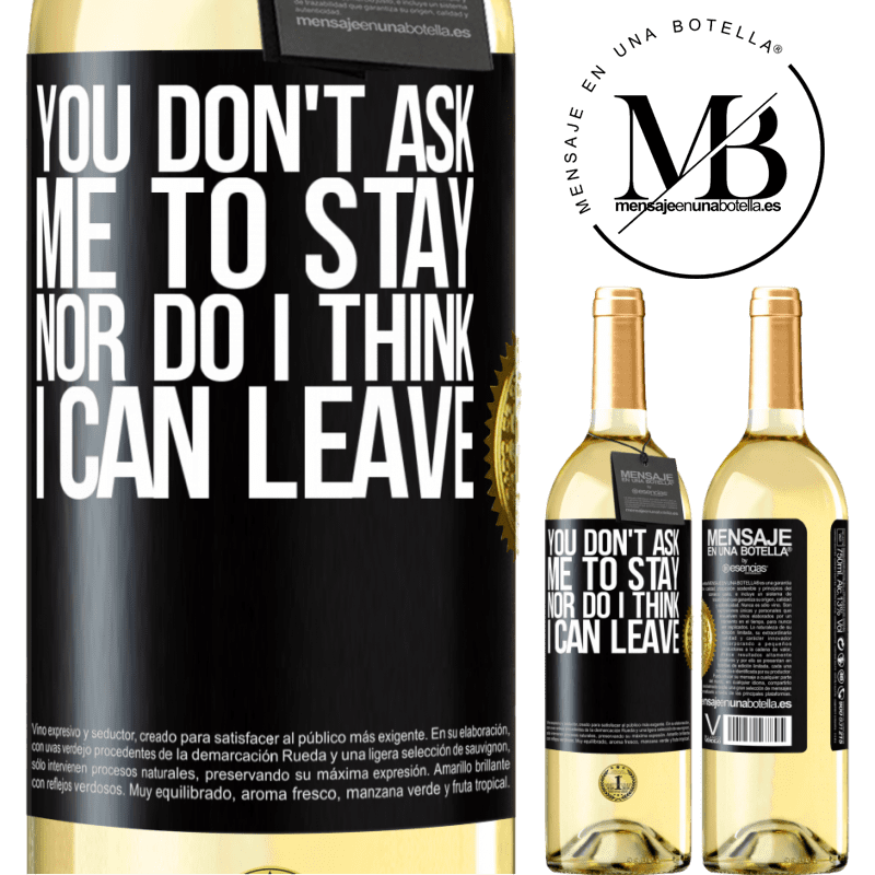 24,95 € Free Shipping   White Wine WHITE Edition You don't ask me to stay, nor do I think I can leave Black Label. Customizable label Young wine Harvest 2020 Verdejo
