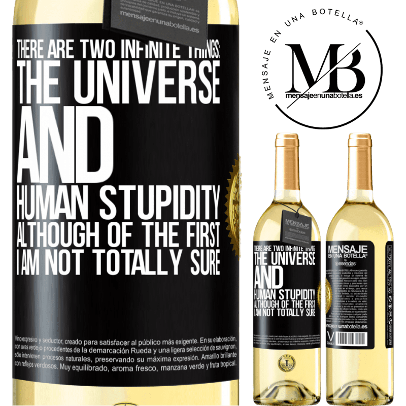 24,95 € Free Shipping | White Wine WHITE Edition There are two infinite things: the universe and human stupidity. Although of the first I am not totally sure Black Label. Customizable label Young wine Harvest 2020 Verdejo