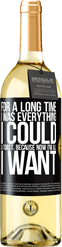 24,95 € Free Shipping | White Wine WHITE Edition For a long time I was everything I could. A toast, because now I'm all I want Black Label. Customizable label Young wine Harvest 2020 Verdejo