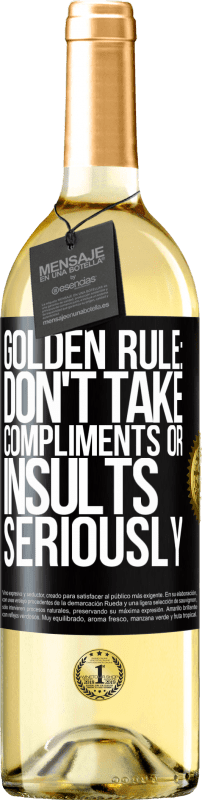 24,95 € Free Shipping | White Wine WHITE Edition Golden rule: don't take compliments or insults seriously Black Label. Customizable label Young wine Harvest 2020 Verdejo